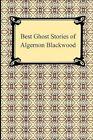 Best Ghost Stories of Algernon Blackwood by Algernon Blackwood (Paperback / softback, 2009)