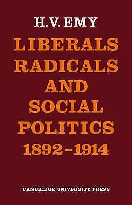 Liberals, Radicals, Social Politics by Emy, H.V.