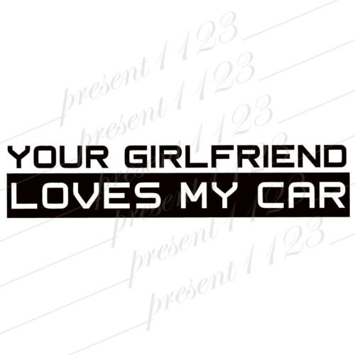 Your girlfriend loves my car funny Car Sticker Decal Vinyl 4x4 20x10cm VW BMW