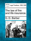 The Law of Fire and Life Insurance. by G D Barber (Paperback / softback, 2010)