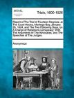 Report of the Trial of Fourteen Negroes, at the Court-House, Montego-Bay, January 28, 1824, and the Two Following Days, on a Charge of Rebellions Conspiracy; With the Arguments of the Advocates, and the Speeches of the Judges by Anonymous (Paperback / softback, 2012)