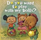 Do You Want to Play with My Balls? by Cifaldi Brothers (2012, Hardcover, 1st Edition)