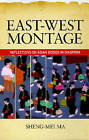 East-West Montage: Reflections on Asian Bodies in Diaspora by Sheng-Mei Ma (Paperback, 2008)