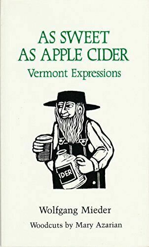 As Sweet As Apple Cider : Vermont Expressions by Wolfgang Mieder