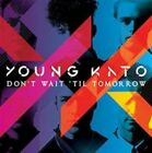 Don't Wait til Tomorrow 5053760013198 by Young Kato CD