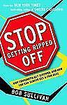 Stop Getting Ripped Off: Why Consumers Get Screwed, and How You Can Always Get a