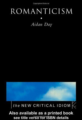 The New Critical Idiom : Romanticism By Aidan Day