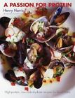 A Passion for Protein : High-Protein, Low-Carbohydrate Recipes for Food Lovers by Henry Harris (2007, Paperback)