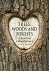 Trees, Woods and Forests: A Social and Cultural History by Charles Watkins (Hardback, 2014)