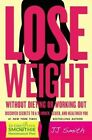 Lose Weight Without Dieting or Working Out! by JJ Smith (Paperback / softback, 2015)
