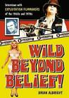 Wild Beyond Belief!: Interviews with Exploitation Filmmakers of the 1960s and 1970s by Brian Albright (Paperback, 2008)