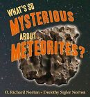 What's So Mysterious about Meteorites? by O Richard Norton, Dorothy Sigler Norton (Paperback / softback, 2012)