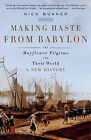 Making Haste from Babylon: The Mayflower Pilgrims and Their World: A New History by Nick Bunker (Paperback / softback, 2011)