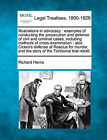 Illustrations in Advocacy: Examples of Conducting the Prosecution and Defense of Civil and Criminal Cases, Including Methods of Cross-Examination: Also Cicero's Defense of Roscius for Murder, and the Story of the Tichborne Trial Retold. by Professor Richard Harris (Paperback / softback, 2010)