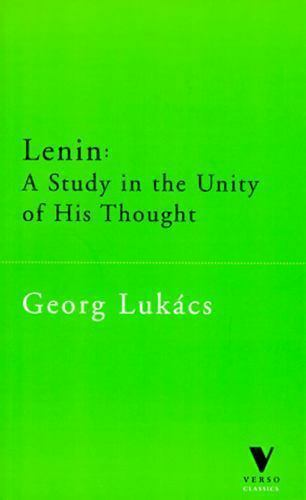 Lenin : A Study in the Unity of His Thought by Georg Luk?cs