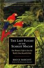 The Last Flight of the Scarlet Macaw: One Woman's Fight to Save the World's Most Beautiful Bird by Bruce Barcott (Paperback / softback, 2009)