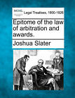 Epitome of the Law of Arbitration and Awards. by Joshua Slater (Paperback / softback, 2010)