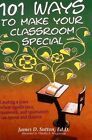 101 Ways to Make Your Classroom Special: Creating a Place Where Significance, Teamwork, and Spontaneity Can Sprout and Flourish by James D Sutton (Paperback, 1999)