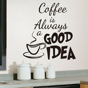 Coffee is Always a Good Idea Quote Wall Sticker Kitchen Cafe Vinyl on kitchen seat ideas, kitchen mural ideas, kitchen panel ideas, kitchen white ideas, kitchen tool ideas, kitchen decor ideas, kitchen plug ideas, kitchen wall ideas, kitchen wood ideas, kitchen knob ideas, kitchen hat ideas, kitchen exhaust ideas, blue and green kitchen ideas, kitchen signs ideas, kitchen label ideas, kitchen embroidery ideas, kitchen tattoo ideas, kitchen decals and stickers, kitchen magnetic ideas, kitchen plate ideas,
