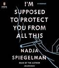 I'm Supposed to Protect You from All This: A Memoir by Nadja Spiegelman (CD-Audio, 2016)