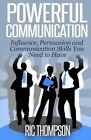 Powerful Communication: Influence, Persuasion and Communication Skills You Need to Have by Ric Thompson (Paperback / softback, 2014)