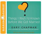 Things I Wish I'd Known Before We Got Married by Gary Chapman (CD-Audio)