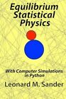 Equilibrium Statistical Physics: With Computer Simulations in Python by Leonard M Sander, Dr Leonard M Sander (Paperback / softback, 2013)