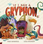 If I Had A Gryphon by Vikki VanSickle, Cale Atkinson (Hardback, 2016)