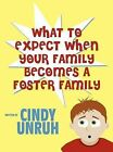 What to Expect When Your Family Becomes a Foster Family by Cindy Unruh (Hardback, 2012)