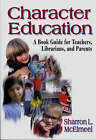 Character Education: A Book Guide for Teachers, Librarians and Parents by Sharron L. McElmeel (Paperback, 2002)