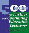 500 Tips for Further and Continuing Education Lecturers by Sally Brown, Phil Race, David Anderson (Paperback, 1998)