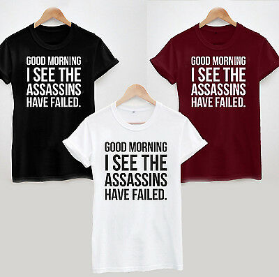 GOOD MORNING I SEE THE ASSASSINS HAVE FAILED T-SHIRT - FUNNY SLOGAN SARCASTIC