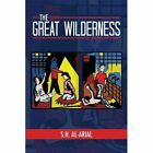 The Great Wilderness by S H Al-Arial (Paperback / softback, 2013)