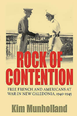 (Good)-Rock of Contention: Free French and Americans at War in New Caledonia, 19