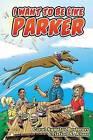 I Want to Be Like Parker by Carol Sumilas Boshears (Paperback / softback, 2015)