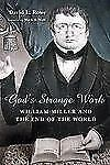 God's Strange Work: William Miller and the End of the World (Library of Religiou