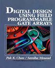 Digital System Design Using Field Programmable Gate Arrays by Pak K. Chan, Samiha Mourad (Paperback, 1994)