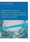 Information Theory and Artificial Intelligence to Manage Uncertainty in Hydrodynamic and Hydrological Models by Abebe Andualem Jemberie (Paperback, 2004)