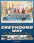 Going the Greyhound Way: The Romance of the Road by Robert Gabrick (Paperback, 2009)
