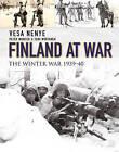 Finland at War: The Winter War 1939-40 by Toni Wirtanen, Vesa Nenye, Peter Munter (Hardback, 2015)