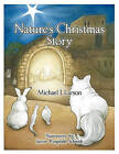 Nature's Christmas Story by Michael J. Larson (Paperback, 2010)