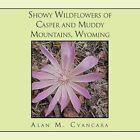 Showy Wildflowers of Casper and Muddy Mountains Wyoming 9781453563274 Cvancara