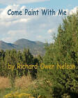 Come Paint with Me: Colors, Textures, Moods, and Memories by Richard Owen Nelson (Paperback / softback, 2008)