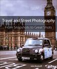 From Snapshots to Great Shots: Travel and Street Photography : From Snapshots to Great Shots by John Batdorff (2014, Paperback)