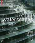 Recent Waterscapes: Planning, Building and Designing with Water by Birkhauser (Hardback, 2009)
