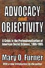 Advocacy and Objectivity: A Crisis in the Professionalization of American Social Science, 1865-1905 by Mary O. Furner (Paperback, 2010)