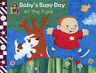 Baby's Busy Day at the Park by Egmont UK Ltd (Hardback, 2003)