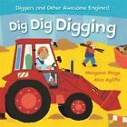 Dig Dig Digging: Padded Board Book by Margaret Mayo (Board book, 2016)