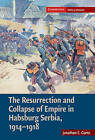 The Resurrection and Collapse of Empire in Habsburg Serbia, 1914-1918 by Jonathan E. Gumz (Hardback, 2009)