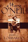 Mary O'Neil by James C Lombardo (Paperback / softback, 2009)